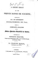 A Short Essay on the French Danse de Société comprising No. 1 of different enchainemens de pas: being a complete analysis of a Parisian Quadrille ... composed by M. Beaupré