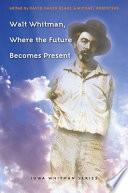 Walt Whitman  Where the Future Becomes Present