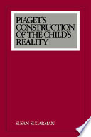 Piaget s Construction of the Child s Reality