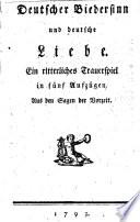 Deutscher Biedersinn und deutsche Liebe. Ritterliches Trauerspiel in 5 Aufz. Aus den Sagen der Vorzeit