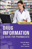 Drug Information: A Guide For Pharmacists, Fourth Edition : information: a guide for pharmacists, fourth...