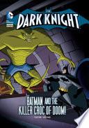 The Dark Knight Batman And The Killer Croc Of Doom
