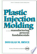Plastic Injection Molding: Manufacturing Process Fundamentals: