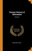 Pioneer History of Milwaukee  Book PDF