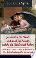 Geschichten f  r Kinder und auch f  r Solche  welche die Kinder lieb haben  Heimatlos   Moni   Heidi   Rosenresli   Was die Gro  mutter gelehrt hat und mehr  Vollst  ndige Ausgabe mit Illustrationen