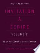 Invitation      crire  Volume 2  De la r  flexion    l imagination