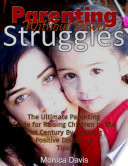 Parenting Without Power Struggles  The Ultimate Parenting Guide for Raising Children In the 21st Century By Applying Positive Discipline Tips