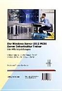 Der Windows Server 2012 MCSE Server Infrastruktur Trainer  Die Pflichtpr  fungen  Vorbereitung zu den Pr  fungen 70 410  70 411  70 412  70 413 und 70 414