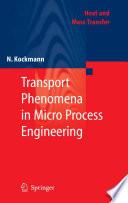 Transport Phenomena in Micro Process Engineering