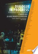 Dialogue in Progress   Wissenschaft  Kultur  Gesellschaft  Stimmen aus 20 Karlsruher Gespraechen
