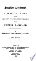Deutsche Orthoepie. A practical guide to the attainment of a correct pronunciation of the German Language. Third edition ... enlarged, etc