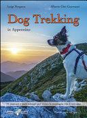 Dog trekking in Appennino  44 itinerari e tanti consigli per vivere la montagna con il tuo cane