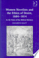 Women Novelists And The Ethics Of Desire, 1684-1814 : novelists by taking seriously their representations of female...