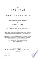 The Day star of American freedom  or  The birth and early growth of toleration  in the province of Maryland