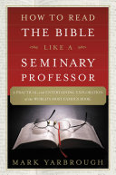 How to Read the Bible Like a Seminary Professor