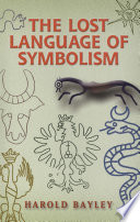 The Lost Language of Symbolism Images And Words From The