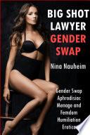 Big Shot Lawyer Gender Swap Gender Swap Aphrodisiac Menage And Femdom Humiliation Erotica