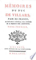 Mémoires du duc de Villars, pair de France, maréchal général des armées de sa majesté tres chrétienne