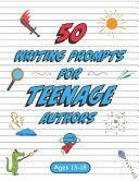 50 Writing Prompts For Teenage Authors