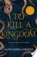 To Kill a Kingdom by Alexandra Christo