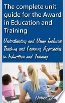 The complete unit guide for the Award in Education and Training  Understanding and Using Inclusive Teaching and Learning Approaches in Education and Training