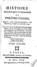 Histoire anecdotique et raisonnee du Theatre italien  depuis son retablissement en France jusqu a l annee 1769  etc