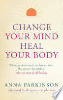 Change Your Mind  Heal Your Body