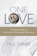 One Love : celebrating matrimony provides new liturgical and...