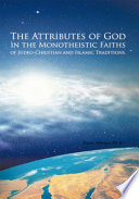 The Attributes of God in the Monotheistic Faiths of Judeo Christian and Islamic Traditions
