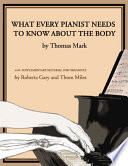 What Every Pianist Needs to Know about the Body: A Manual for Players of Keyboard Instruments : Piano, Organ, Digital Keyboard, Harpsichord, Clavichord