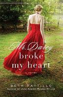 Mr. Darcy Broke My Heart by Beth Pattillo