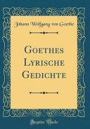 Goethes Lyrische Gedichte  Classic Reprint
