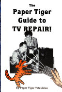 The Paper Tiger Guide to TV Repair