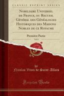 Nobiliaire Universel de France, ou Recueil Général des Généalogies Historiques des Maisons Nobles de ce Royaume, Vol. 8