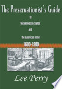 The Preservationist s Guide to Technological Change and the American Home 1600 1900