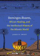 Domingos Lvares African Healing And The Intellectual History Of The Atlantic World