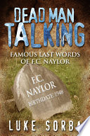 Dead Man Talking  Famous Last Words of F C  Naylor