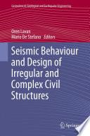 Seismic Behaviour and Design of Irregular and Complex Civil Structures