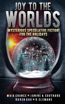 Joy To The Worlds : fiction, then toss in the holidays for good...