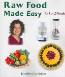Raw Food Made Easy : quick and easy recipes for snacks, hearty main...