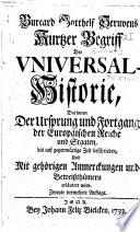 Burcard Gotthelf Struvens Kurtzer Begriff der Vniversal-Historie, darinnen der Vrsprung und Fortgang der europäischen Reiche und Staaten, bis auf gegenwärtige Zeit beschrieben ... wird
