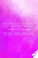 Workaholic Uprising The Journal