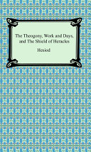 The Theogony  Works and Days  and the Shield of Heracles