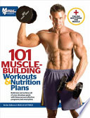 101 Muscle Building Workouts and Nutrition Plans