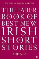 The Faber Book of Best New Irish Short Stories  2006 7