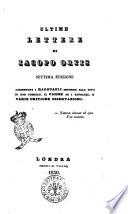 Ultime lettere di Iacopo Ortis ... aggiuntoui i ragguagli intorno alla vita di Ugo Foscolo, il Carme su i Sepolcri, e varie critiche osseruazioni ...- Settima edizione
