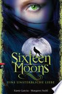 Sixteen Moons   Eine unsterbliche Liebe