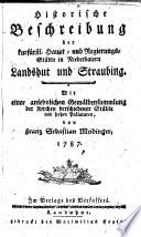 Historische Beschreibung der kurfürstl. Haupt- und Regierungs-Städte in Niederbaiern Landshut und Straubing