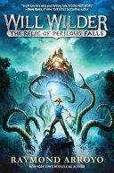 Will Wilder and the Relic of Perilous Falls Who Discovers Ancient Objects Of Rare Power And Must