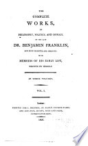 the complete works in philosophy politics and morals of the late dr benjamin franklin now first collected and arranged